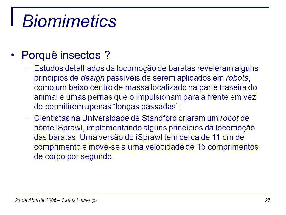 2521 de Abril de 2006 – Carlos Lourenço Biomimetics Porquê insectos ? –Estudos detalhados da locomoção de baratas reveleram alguns principios de desig