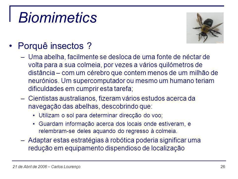 2621 de Abril de 2006 – Carlos Lourenço Biomimetics Porquê insectos ? –Uma abelha, facilmente se desloca de uma fonte de néctar de volta para a sua co