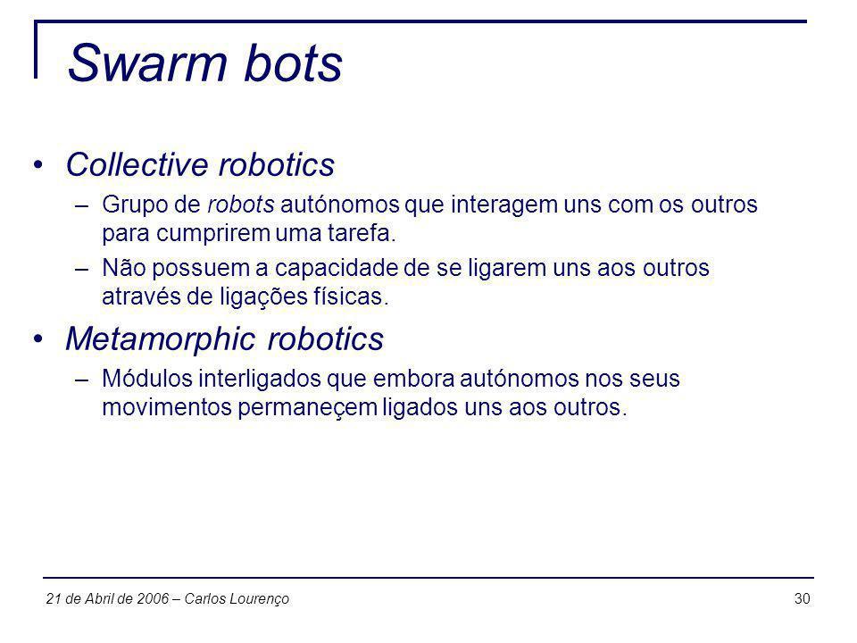 3021 de Abril de 2006 – Carlos Lourenço Swarm bots Collective robotics –Grupo de robots autónomos que interagem uns com os outros para cumprirem uma t