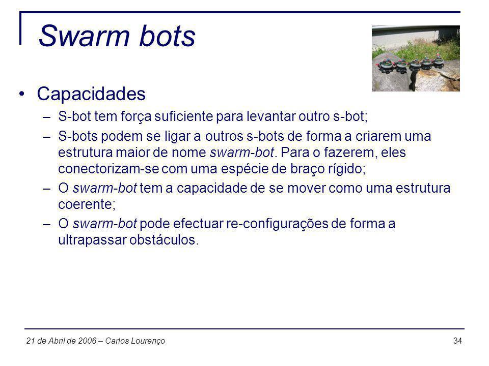 3421 de Abril de 2006 – Carlos Lourenço Swarm bots Capacidades –S-bot tem força suficiente para levantar outro s-bot; –S-bots podem se ligar a outros
