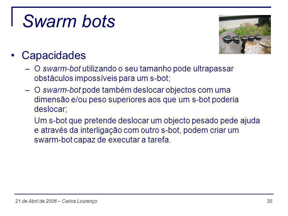 3521 de Abril de 2006 – Carlos Lourenço Swarm bots Capacidades –O swarm-bot utilizando o seu tamanho pode ultrapassar obstáculos impossíveis para um s