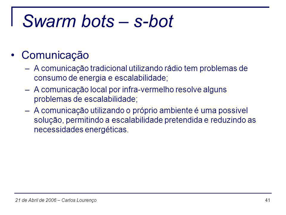 4121 de Abril de 2006 – Carlos Lourenço Swarm bots – s-bot Comunicação –A comunicação tradicional utilizando rádio tem problemas de consumo de energia