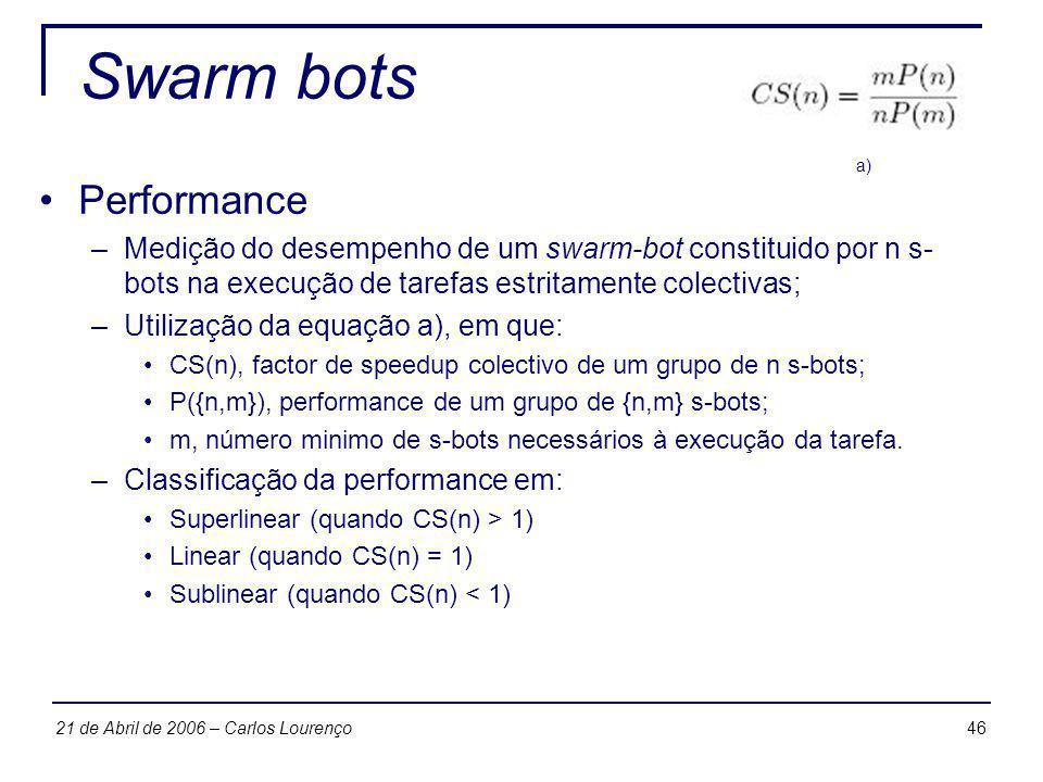 4621 de Abril de 2006 – Carlos Lourenço Swarm bots Performance –Medição do desempenho de um swarm-bot constituido por n s- bots na execução de tarefas