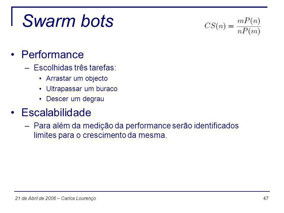 4721 de Abril de 2006 – Carlos Lourenço Swarm bots Performance –Escolhidas três tarefas: Arrastar um objecto Ultrapassar um buraco Descer um degrau Es