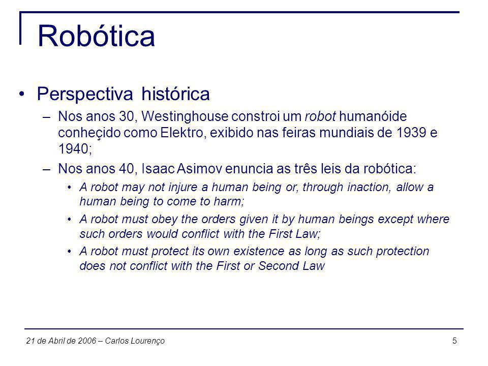 521 de Abril de 2006 – Carlos Lourenço Robótica Perspectiva histórica –Nos anos 30, Westinghouse constroi um robot humanóide conheçido como Elektro, e