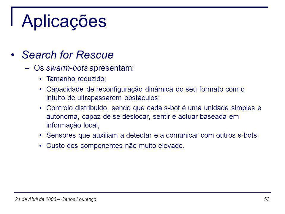 5321 de Abril de 2006 – Carlos Lourenço Aplicações Search for Rescue –Os swarm-bots apresentam: Tamanho reduzido; Capacidade de reconfiguração dinâmic
