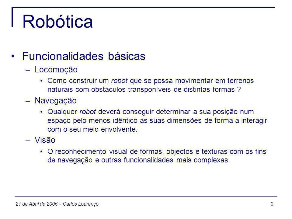 921 de Abril de 2006 – Carlos Lourenço Robótica Funcionalidades básicas –Locomoção Como construir um robot que se possa movimentar em terrenos naturai
