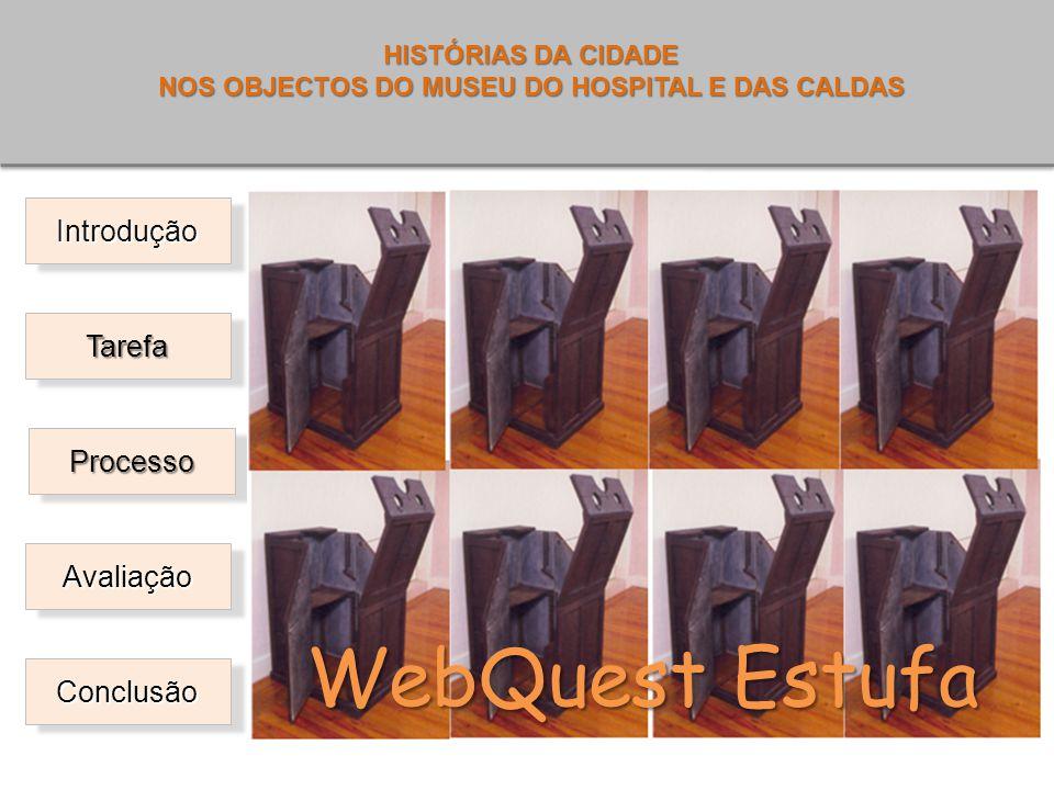 Introdução Tarefa Processo Avaliação Conclusão WebQuest Estufa HISTÓRIAS DA CIDADE NOS OBJECTOS DO MUSEU DO HOSPITAL E DAS CALDAS