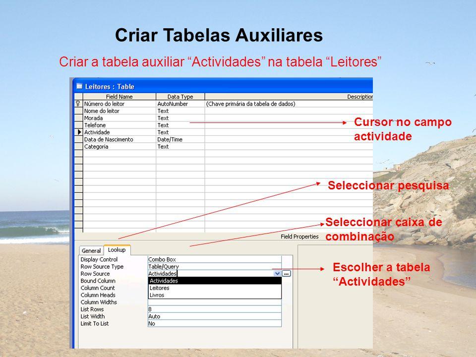 Criar Tabelas Auxiliares Seleccionar pesquisa Escolher a tabela Actividades Cursor no campo actividade Seleccionar caixa de combinação Criar a tabela auxiliar Actividades na tabela Leitores
