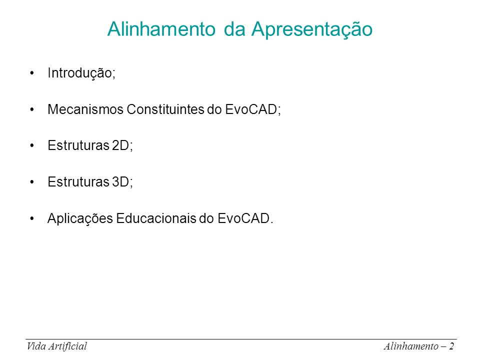 Vida ArtificialEstruturas 2D – 23 Estruturas 2D http://helen.cs-i.brandeis.edu/pr/buildable/tree/treesm.mov