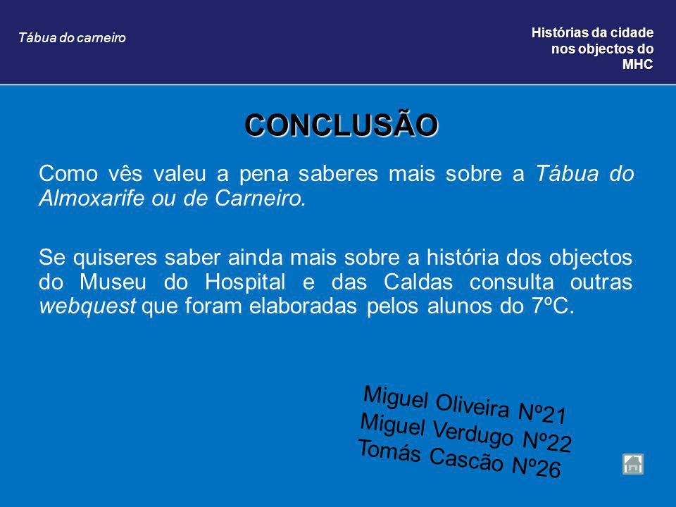 CONCLUSÃO Como vês valeu a pena saberes mais sobre a Tábua do Almoxarife ou de Carneiro.