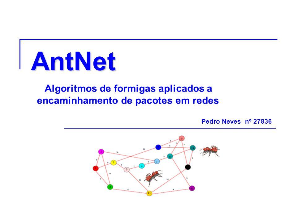 AntNet Pedro Neves nº 27836 Algoritmos de formigas aplicados a encaminhamento de pacotes em redes