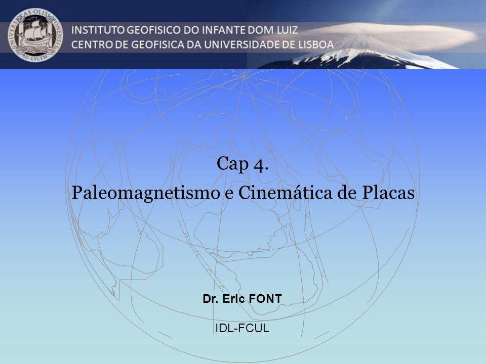 Dr. Eric FONT IDL-FCUL Cap 4. Paleomagnetismo e Cinemática de Placas