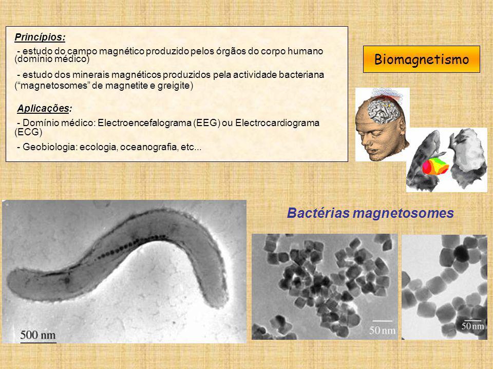 Biomagnetismo Princípios: - estudo do campo magnético produzido pelos órgãos do corpo humano (domínio médico) - estudo dos minerais magnéticos produzi