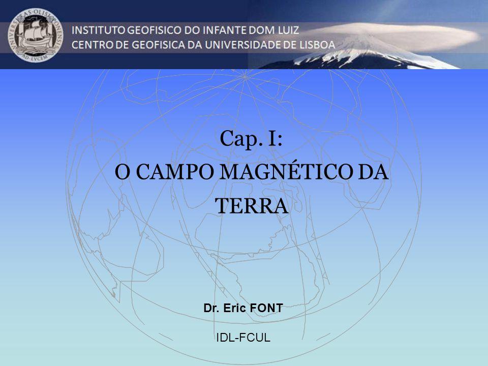 Cap. I: O CAMPO MAGNÉTICO DA TERRA Dr. Eric FONT IDL-FCUL