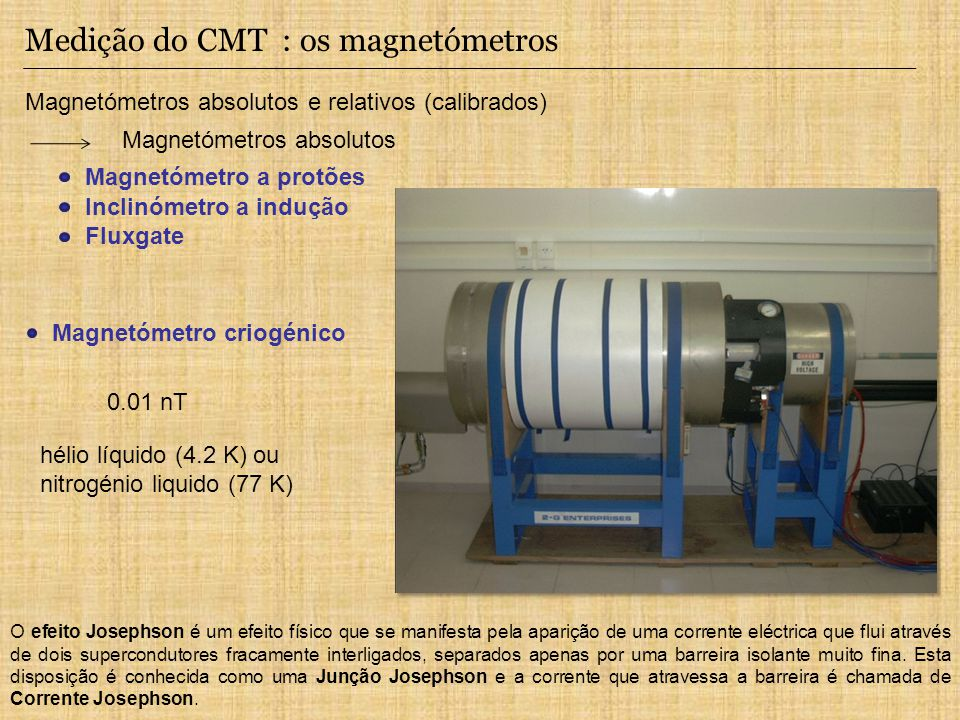 Medição do CMT : os magnetómetros Magnetómetros absolutos e relativos (calibrados) Magnetómetros absolutos Inclinómetro a indução Magnetómetro a protõ
