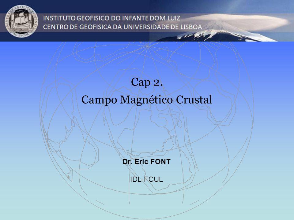 Cap 2. Campo Magnético Crustal Dr. Eric FONT IDL-FCUL