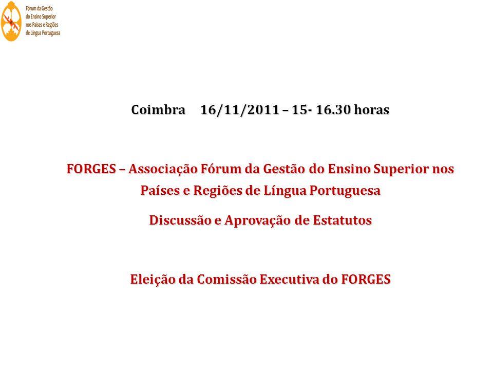 Coimbra 16/11/2011 – 15- 16.30 horas FORGES – Associação Fórum da Gestão do Ensino Superior nos Países e Regiões de Língua Portuguesa Discussão e Apro