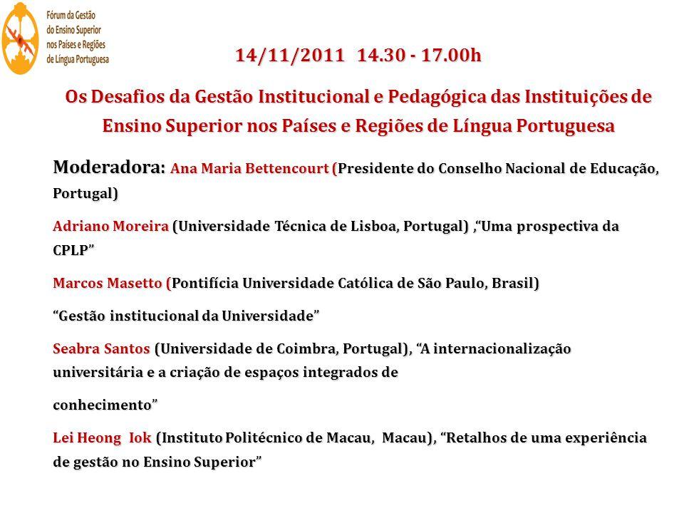 14/11/2011 14.30 - 17.00h Os Desafios da Gestão Institucional e Pedagógica das Instituições de Ensino Superior nos Países e Regiões de Língua Portugue