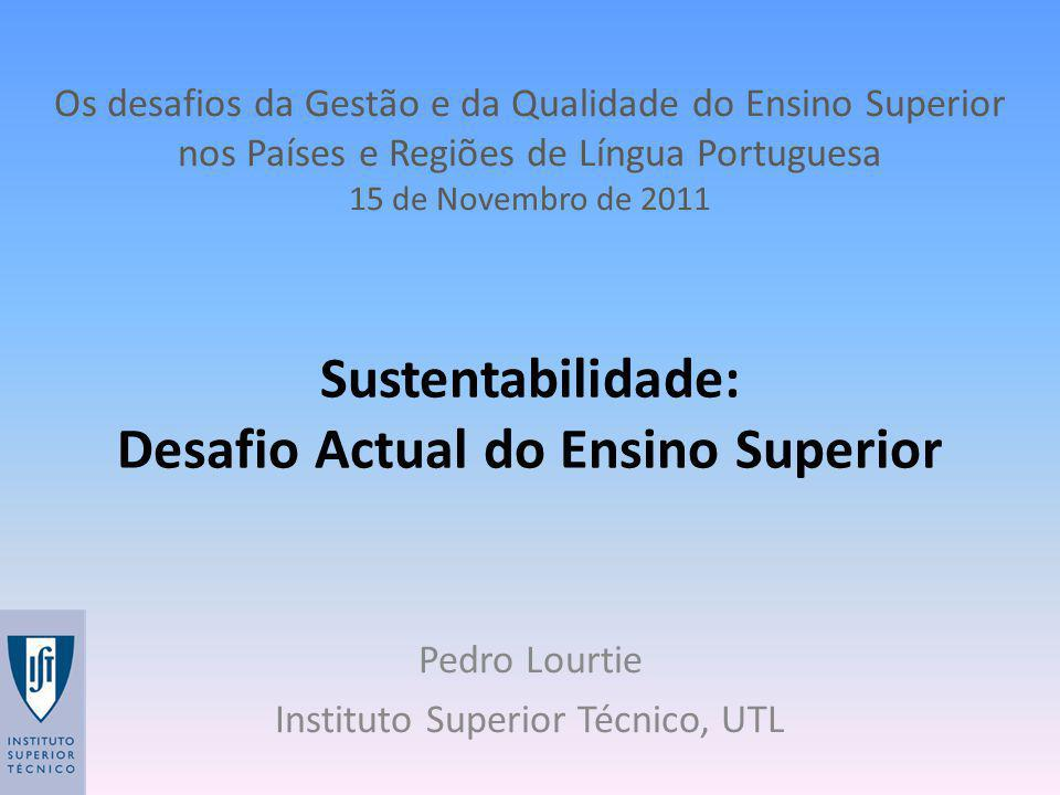 Sustentabilidade: Desafio Actual do Ensino Superior Pedro Lourtie Instituto Superior Técnico, UTL Os desafios da Gestão e da Qualidade do Ensino Super