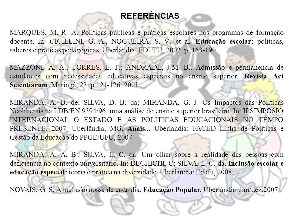 REFERÊNCIAS MARQUES, M. R. A. Políticas públicas e práticas escolares nos programas de formação docente. In: CICILLINI, G. A., NOGUEIRA, S. V., et al.
