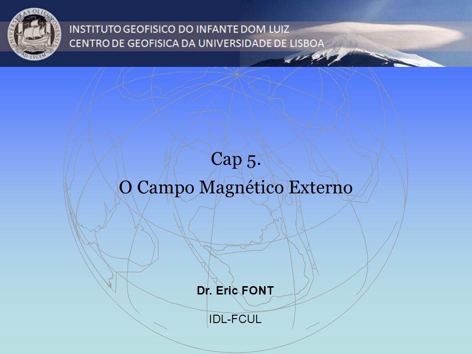 Dr. Eric FONT IDL-FCUL Cap 5. O Campo Magnético Externo