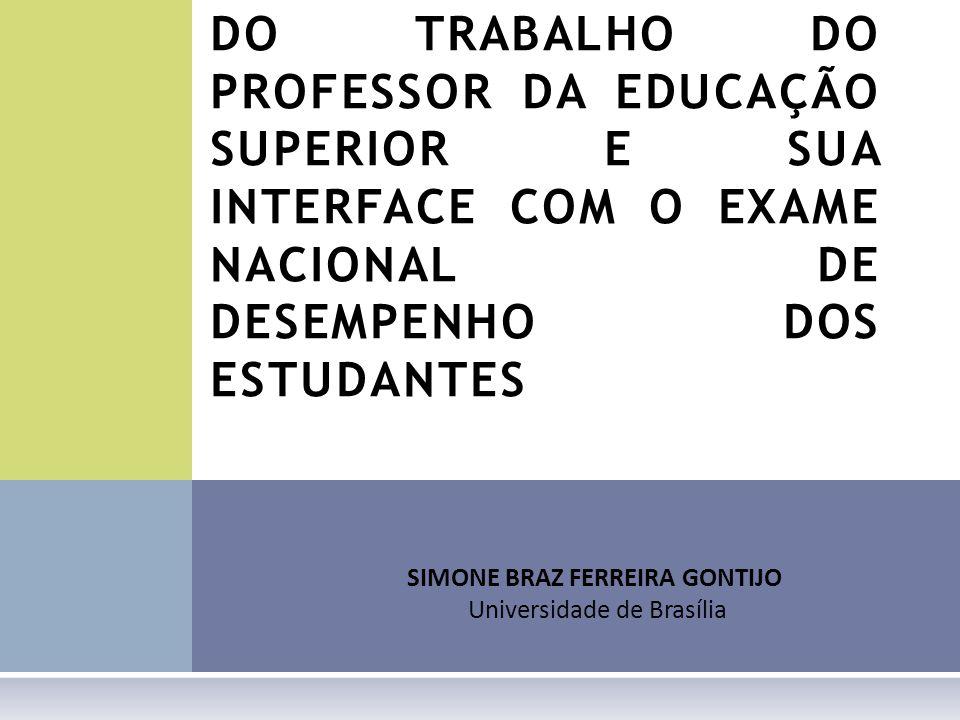SIMONE BRAZ FERREIRA GONTIJO Universidade de Brasília A RACIONALIDADE TÉCNICA DO TRABALHO DO PROFESSOR DA EDUCAÇÃO SUPERIOR E SUA INTERFACE COM O EXAM