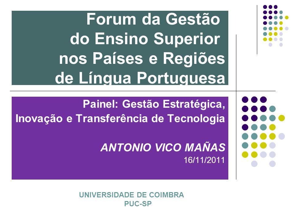 Painel: Gestão Estratégica, Inovação e Transferência de Tecnologia ANTONIO VICO MAÑAS 16/11/2011 Forum da Gestão do Ensino Superior nos Países e Regiõ