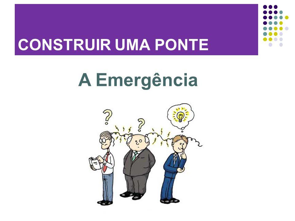 CONSTRUIR UMA PONTE A Emergência