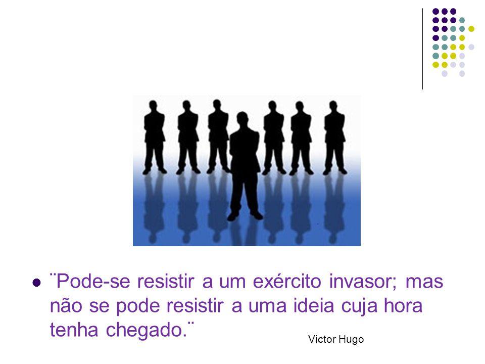 ¨Pode-se resistir a um exército invasor; mas não se pode resistir a uma ideia cuja hora tenha chegado.¨ Victor Hugo