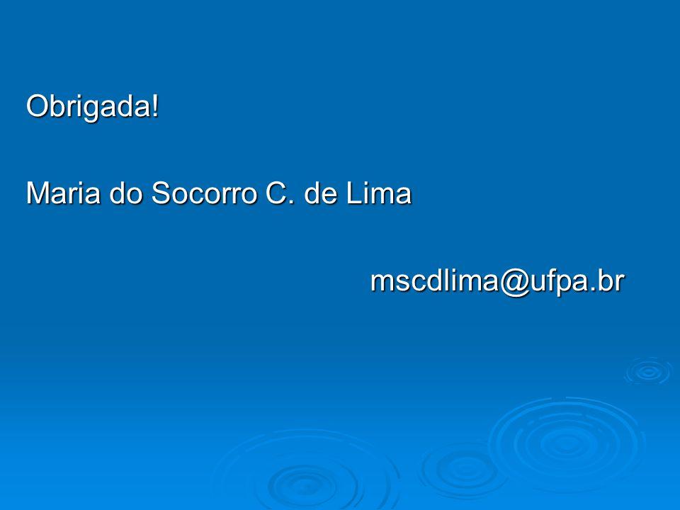 Obrigada! Maria do Socorro C. de Lima mscdlima@ufpa.br