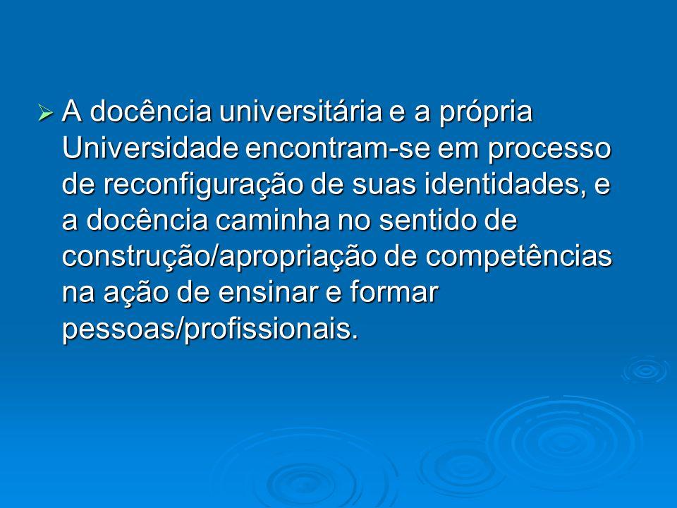 A docência universitária e a própria Universidade encontram-se em processo de reconfiguração de suas identidades, e a docência caminha no sentido de c