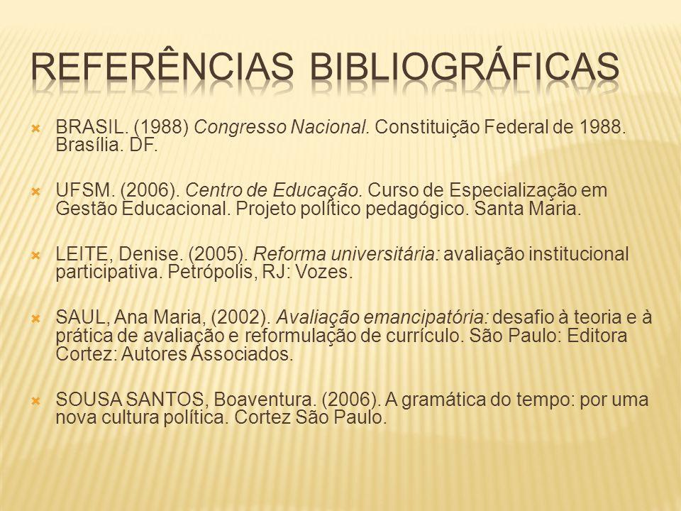 BRASIL. (1988) Congresso Nacional. Constituição Federal de 1988. Brasília. DF. UFSM. (2006). Centro de Educação. Curso de Especialização em Gestão Edu