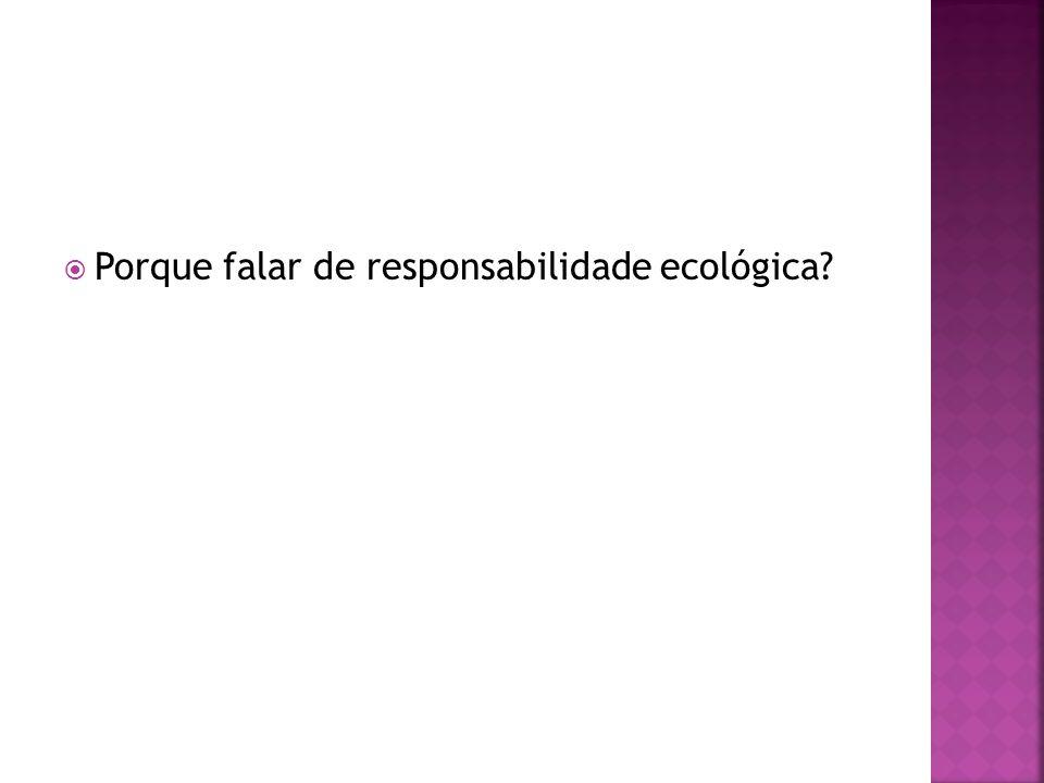 Porque falar de responsabilidade ecológica?