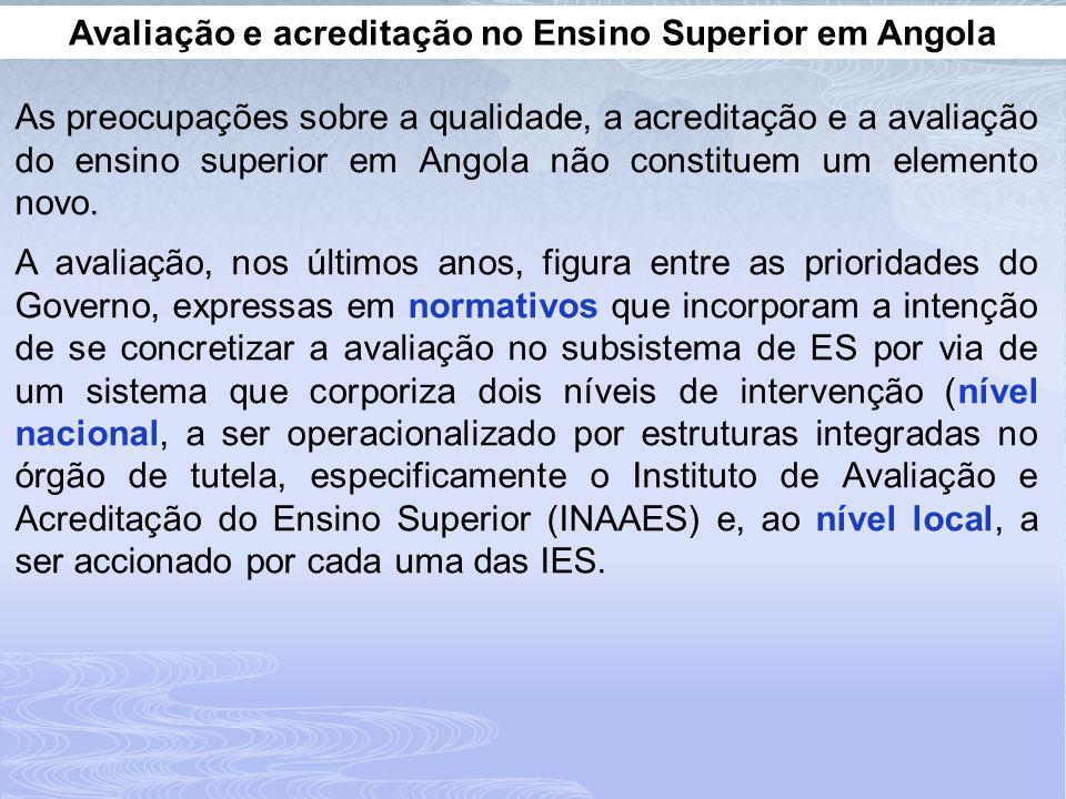 Avaliação e acreditação no Ensino Superior em Angola As preocupações sobre a qualidade, a acreditação e a avaliação do ensino superior em Angola não constituem um elemento novo.