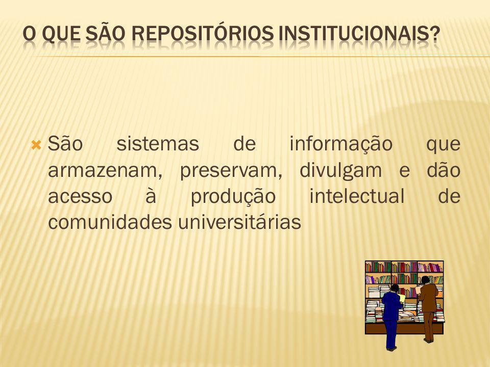 São sistemas de informação que armazenam, preservam, divulgam e dão acesso à produção intelectual de comunidades universitárias
