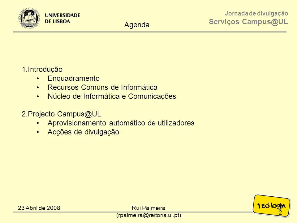 Jornada de divulgação Serviços Campus@UL 23 Abril de 2008Rui Palmeira (rpalmeira@reitoria.ul.pt) Questões.
