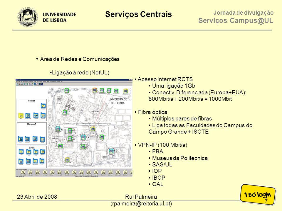 Jornada de divulgação Serviços Campus@UL Serviços Centrais 23 Abril de 2008Rui Palmeira (rpalmeira@reitoria.ul.pt) Área de Redes e Comunicações Rede Sem Fios (e-U/Eduroam) Uma única rede 300 pontos acesso Wireless 8