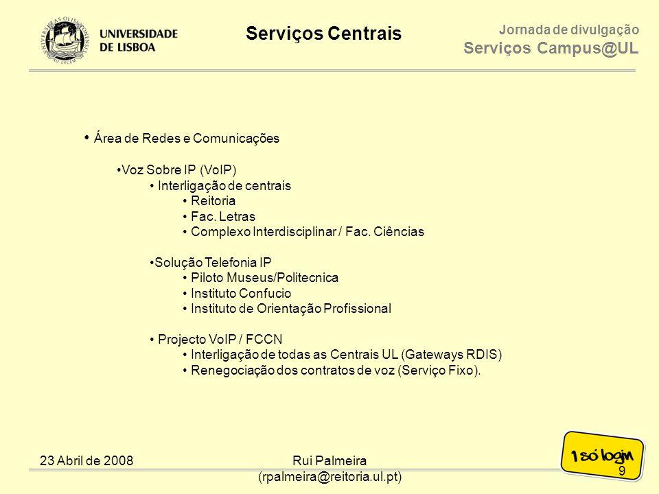 Jornada de divulgação Serviços Campus@UL Serviços Centrais 23 Abril de 2008Rui Palmeira (rpalmeira@reitoria.ul.pt) Área de Redes e Comunicações Rede Privada Virtual (VPN) O Serviço de VPN (Virtual Private Network - Rede Privada Virtual) permite o acesso aos serviços disponibilizados na rede interna da UL, a partir de uma ligação externa (banda larga de outro ISP, p.exemplo).