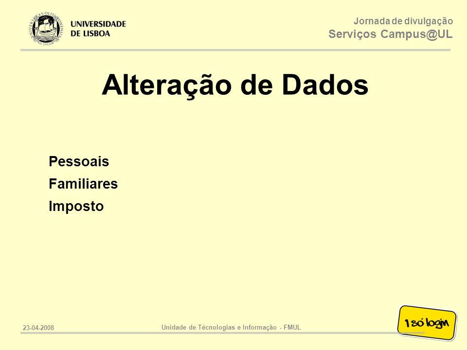 Jornada de divulgação Serviços Campus@UL Unidade de Técnologias e Informação - FMUL 23-04-2008 Alteração de Dados Pessoais Familiares Imposto
