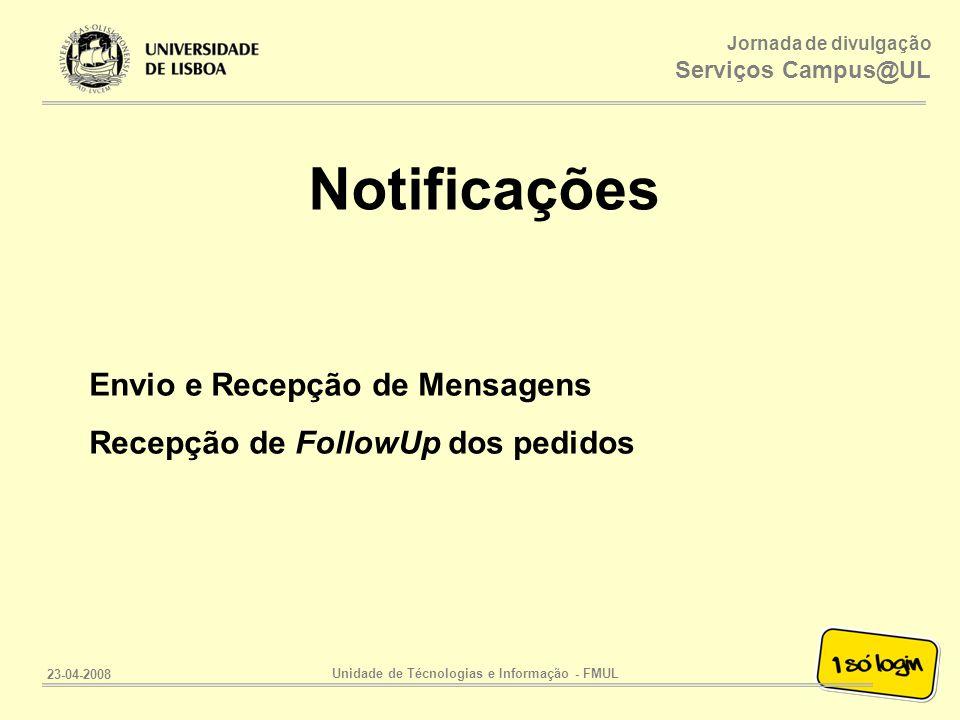 Jornada de divulgação Serviços Campus@UL Unidade de Técnologias e Informação - FMUL 23-04-2008 Notificações Envio e Recepção de Mensagens Recepção de FollowUp dos pedidos