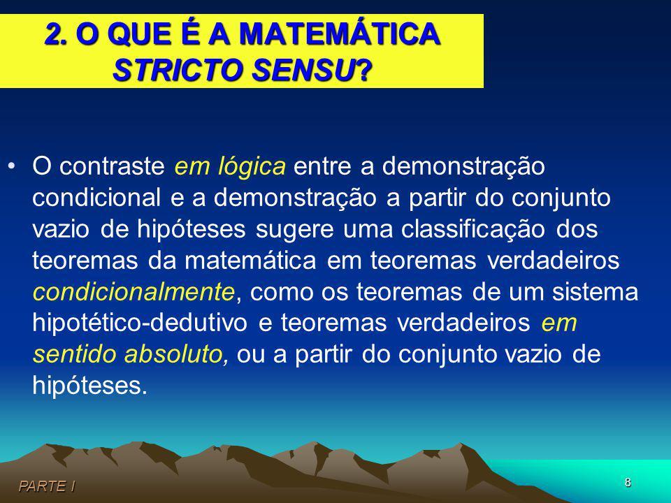 9 Neste caso diz-se que o teorema é verdadeiro stricto sensu (em sentido estrito), e o conjunto de todos estes teoremas constitui por isso a matemática stricto sensu.