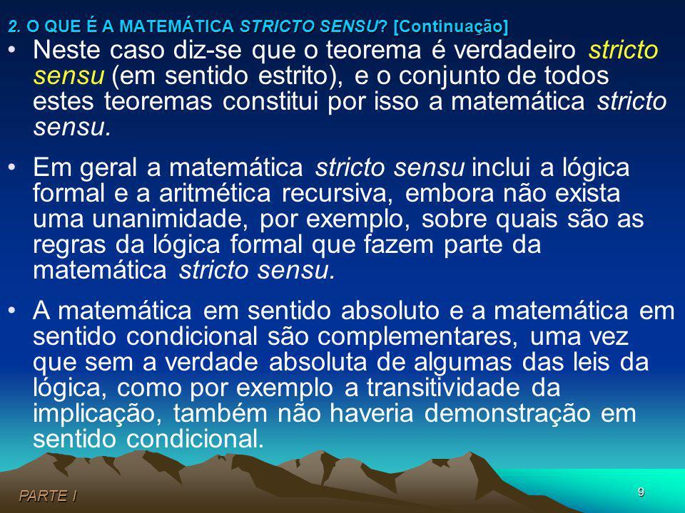 10 É importante reconhecer que a definição do âmbito da matemática stricto sensu depende da posição filosófica adoptada, como se vê pelas discussões sobre i)a validade universal do tertium non datur e ii)o conceito de conjunto.