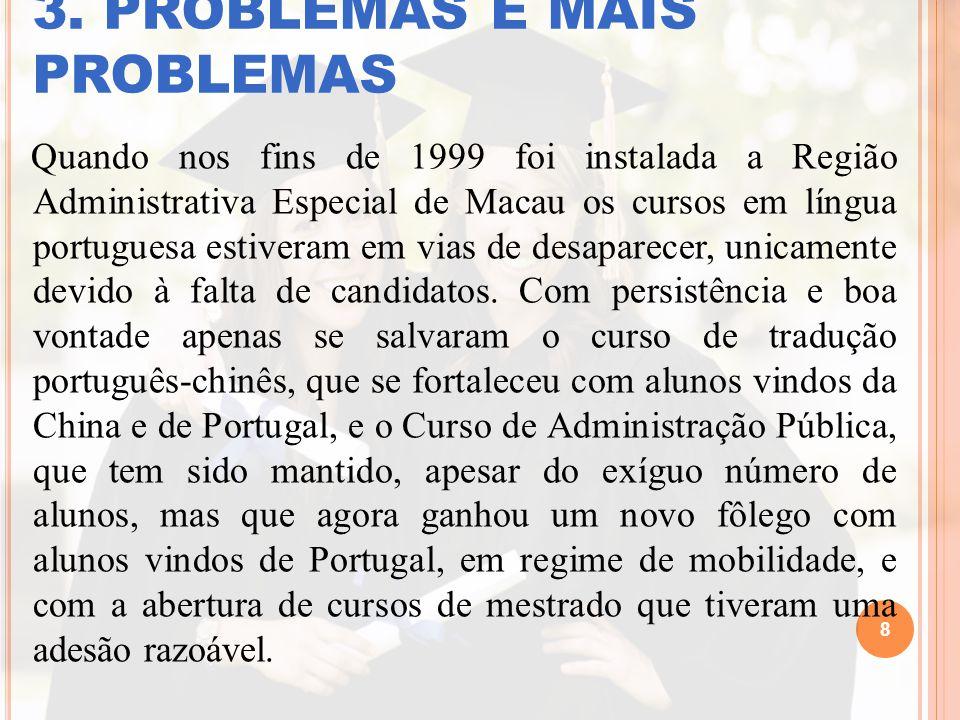 3. PROBLEMAS E MAIS PROBLEMAS Quando nos fins de 1999 foi instalada a Região Administrativa Especial de Macau os cursos em língua portuguesa estiveram