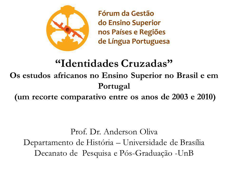 Identidades Cruzadas Os estudos africanos no Ensino Superior no Brasil e em Portugal (um recorte comparativo entre os anos de 2003 e 2010) Prof.
