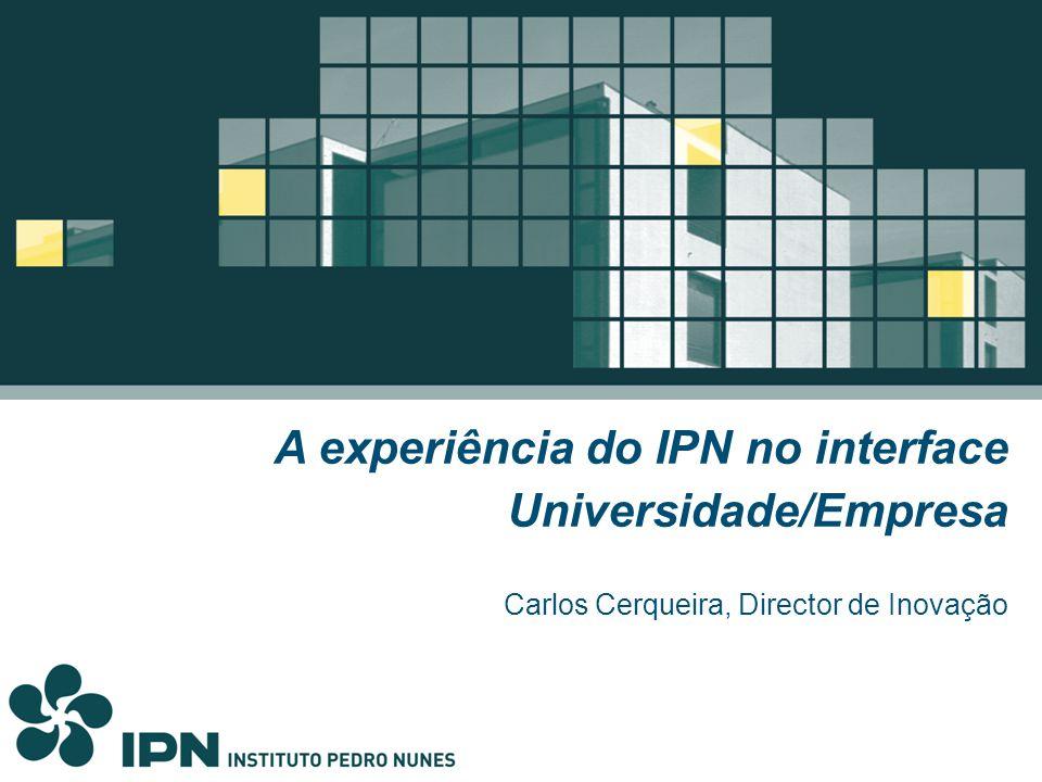 O Instituto Pedro Nunes Criado em 1991 pela Universidade de Coimbra Promove a inovação na área científica e tecnológica, através da promoção tecnológica e organizativa do tecido produtivo.