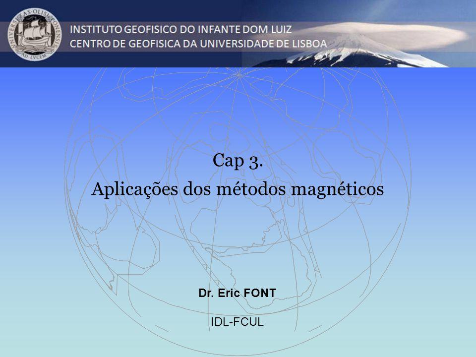 Dr. Eric FONT IDL-FCUL Cap 3. Aplicações dos métodos magnéticos