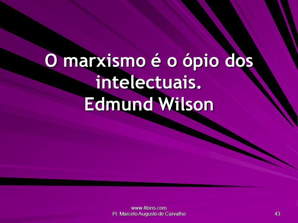 www.4tons.com Pr.Marcelo Augusto de Carvalho 43 O marxismo é o ópio dos intelectuais.