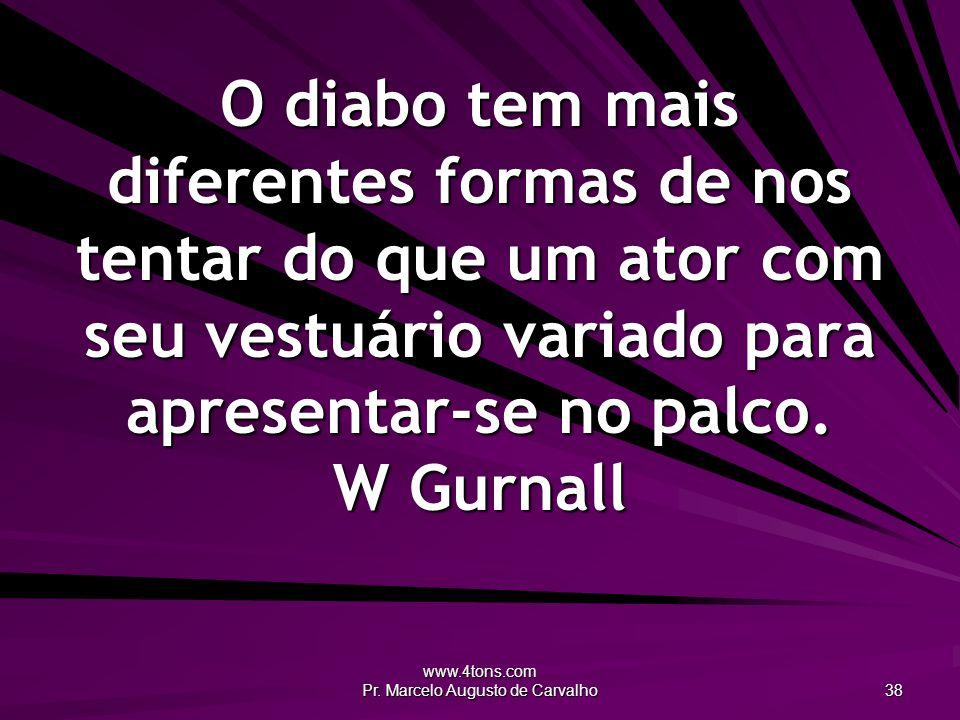 www.4tons.com Pr. Marcelo Augusto de Carvalho 38 O diabo tem mais diferentes formas de nos tentar do que um ator com seu vestuário variado para aprese