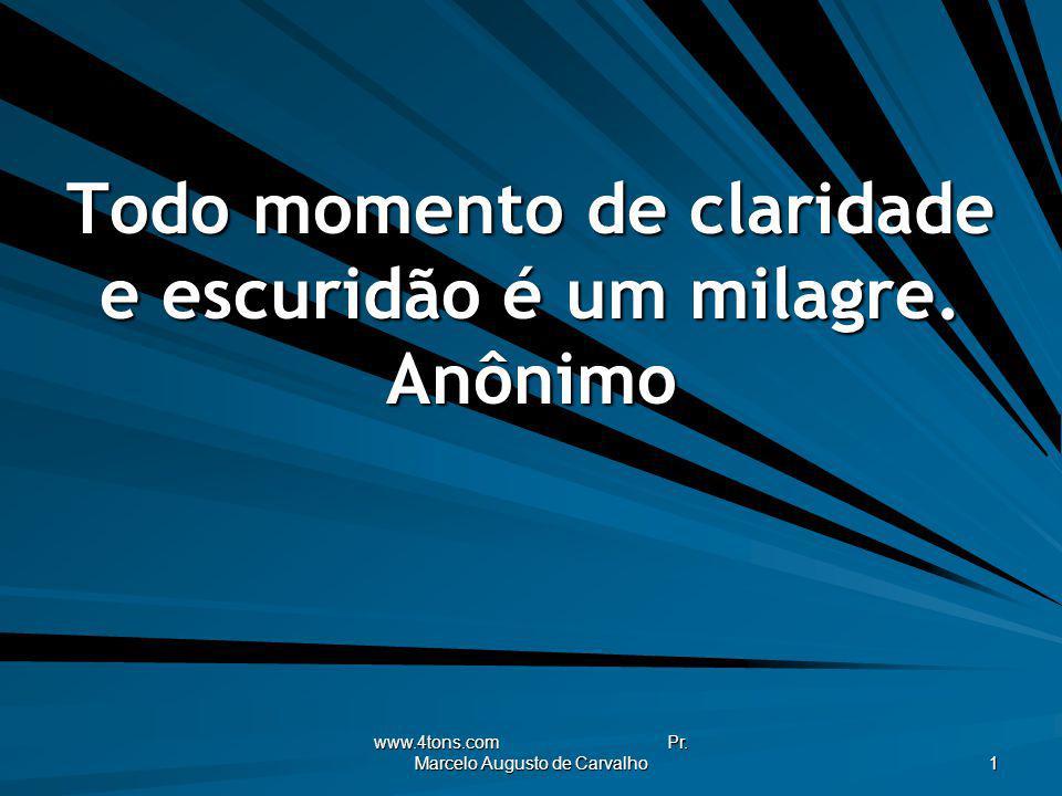 www.4tons.com Pr. Marcelo Augusto de Carvalho 1 Todo momento de claridade e escuridão é um milagre. Anônimo